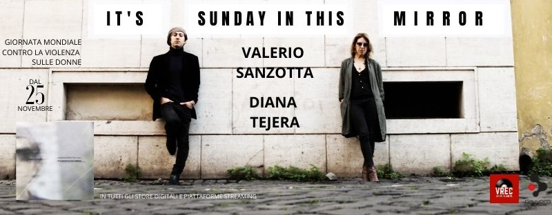 "Valerio Sanzotta Diana Tejera: ""IT'S SUNDAY IN THIS MIRROR"", il nuovo singolo"