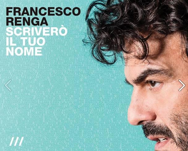 """""""Scriverò il tuo nome"""" è il nuovo singolo di Francesco Renga! TESTO"""