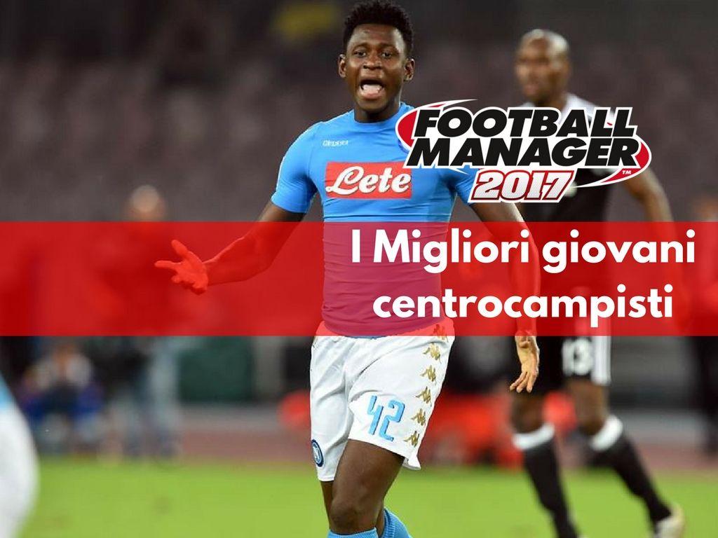 Giovani Talenti Football Manager 2017: i centrocampisti