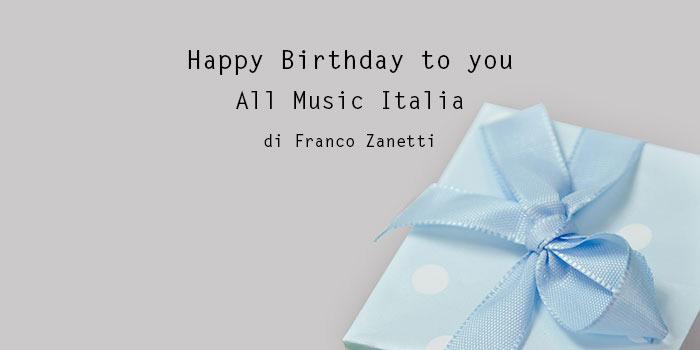 EDITORIALE di FRANCO ZANETTI Direttore di ROCKOL: Happy birthday All Music Italia