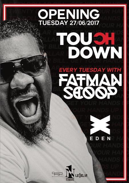 Touch Down, dal 27 giugno all'Eden di San Antonio, a Ibiza. Sul palco c'è Fatman Scoop