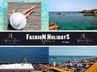 Domenica 23 luglio Fashion Holidays Glamour al Relax Leuca