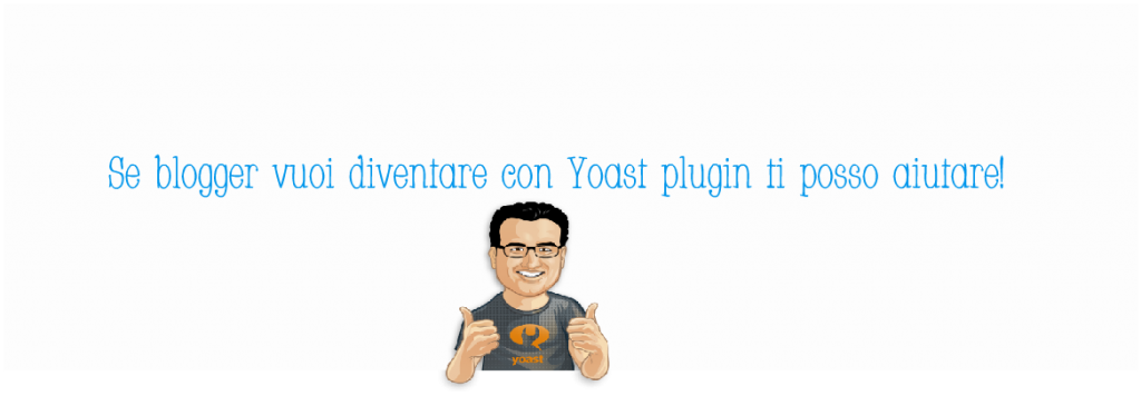 Yoast plugin amico dei blogger poi dei contenuti
