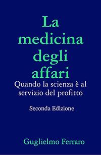 La medicina degli affari. Quando la scienza è al servizio del profitto. Seconda Edizione - 2017