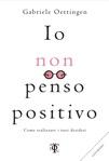 «Io non penso positivo» di Gabriele Oettingen, Edizioni Tlön. In libreria dal 2 febbraio
